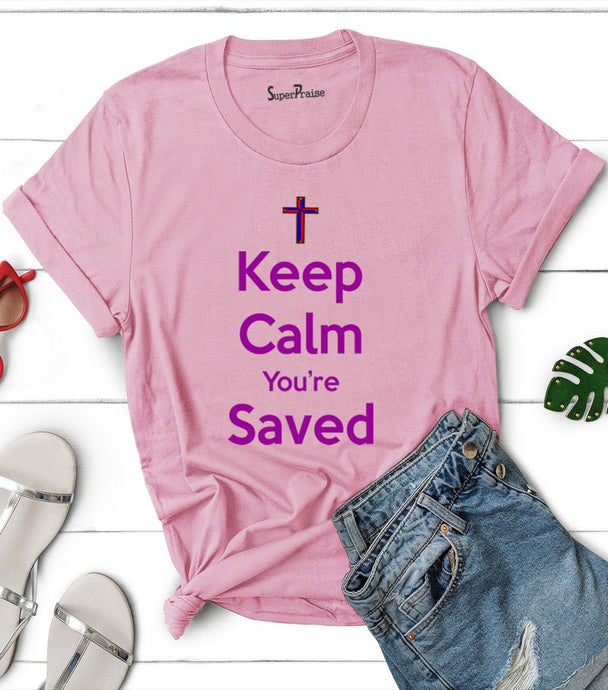 Keep Calm You're Saved T Shirt