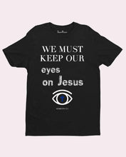 Keep Our Eyes On Jesus T Shirt