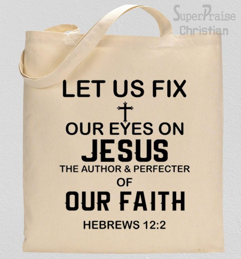 Let Us Fix Our Eyes On Jesus Tote Bag
