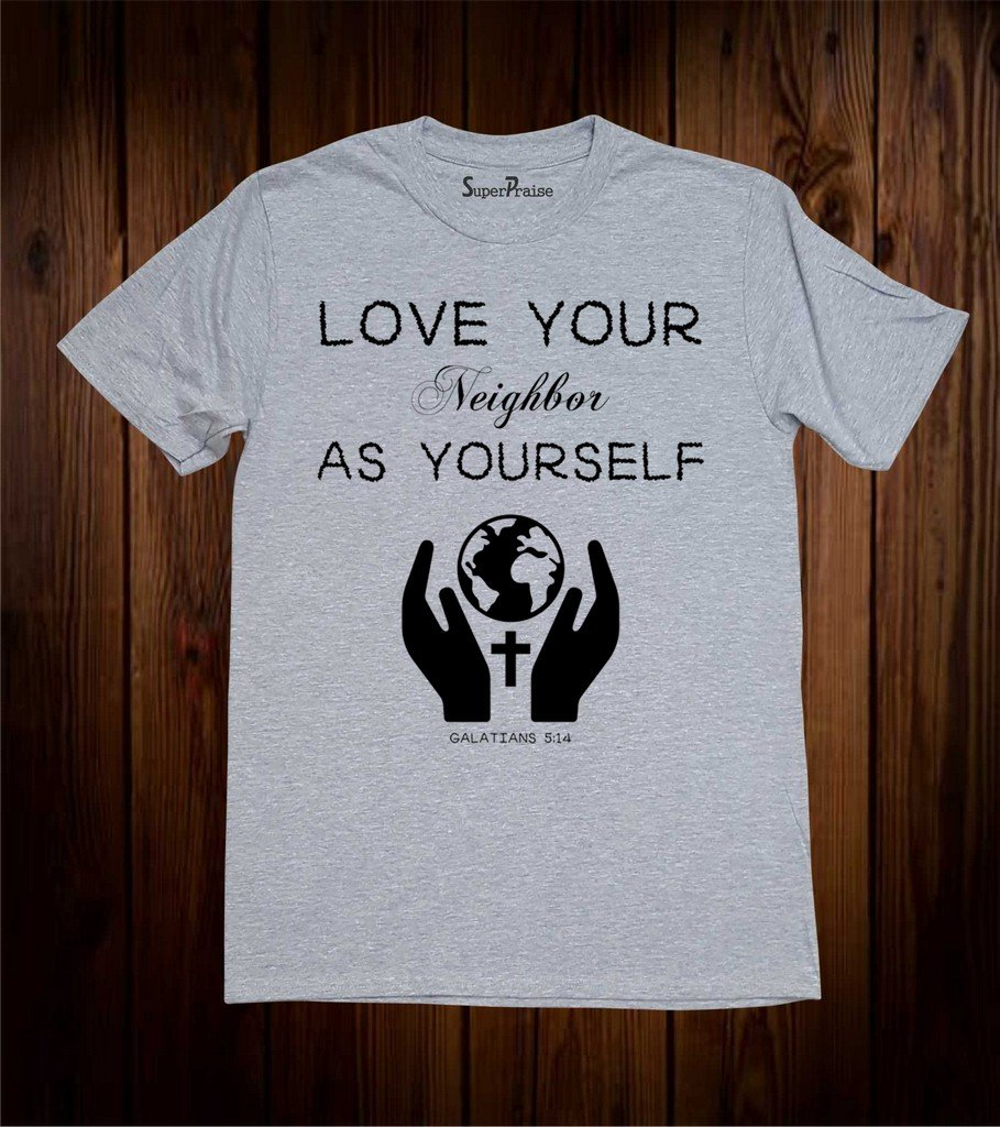 Love Your Neighbor As Yourself T Shirt