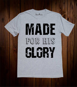 Made For His Glory Christian T Shirt