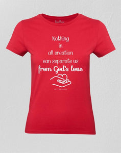 Nothing In All Creation Can Separate Us From God's Love Women T shirt