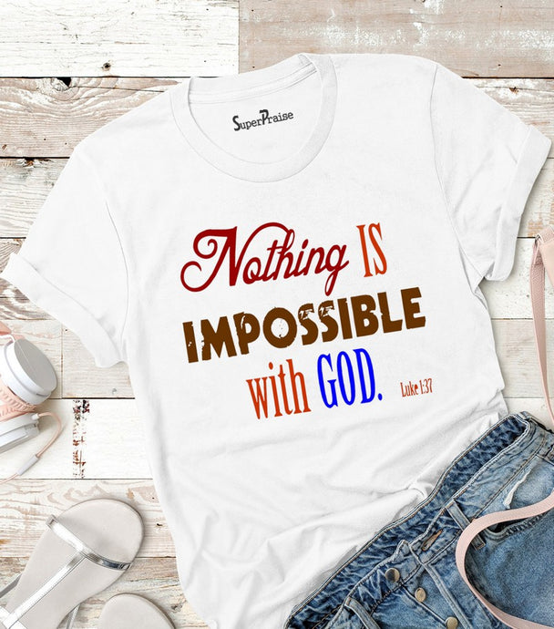Nothing Is Impossible With God Ladies T Shirt