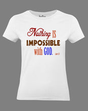Nothing Is Impossible With God Women T shirt
