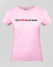 Only Jesus Has The Answers Women T Shirt