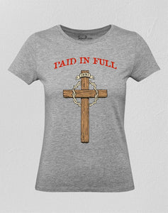 Paid in full t shirt Christian Women Jesus T-Shirt