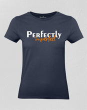Perfectly Imperfect Women T shirt