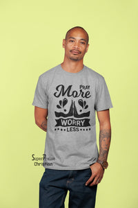 Pray More Worry Less Christian T Shirt - SuperPraiseChristian