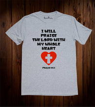 I Will Praise The Lord With My Whole Heart T-Shirt