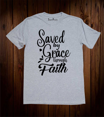 Saved By Grace Through Faith Scripture T Shirt