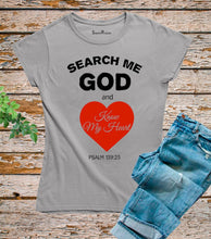Search Me God And Know My Heart T Shirt