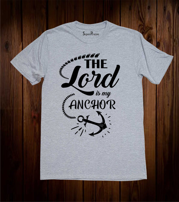 The Lord Is My Anchor Scripture T Shirt