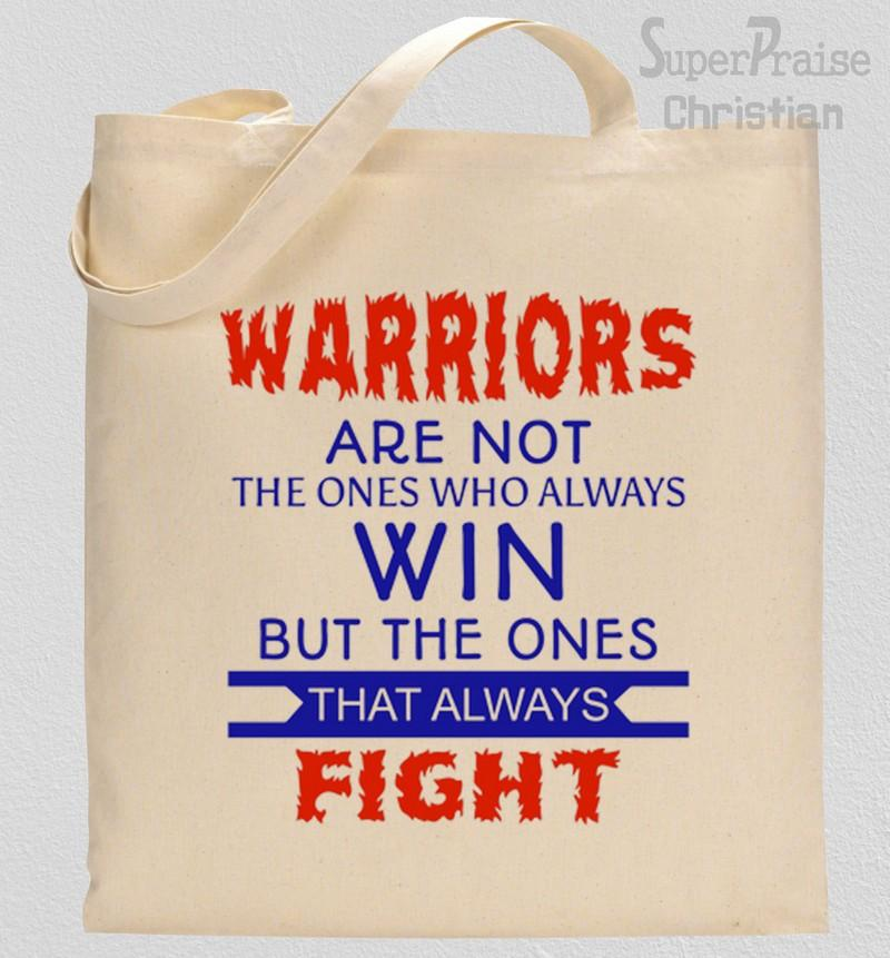 Warriors are Not  The ones Who Always Win Tote Bag