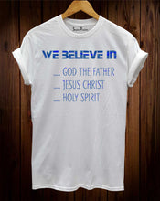 We Believe In God The Father T Shirt