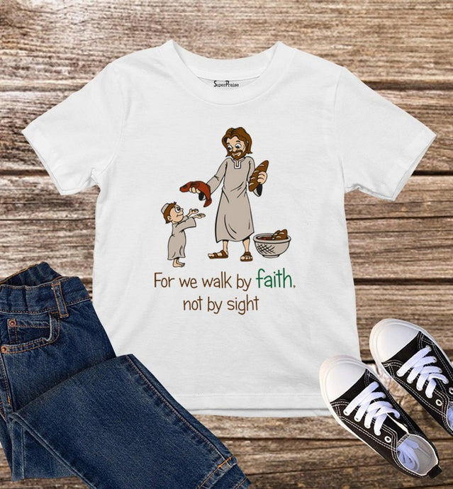 We Walk By Faith Not By Sight Kids T Shirt