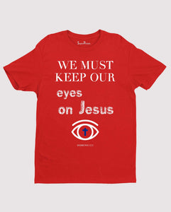 Keep Our Eyes On Jesus Christian T Shirt