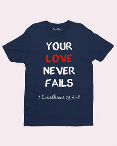 Your Love Never Fails Faith Jesus Christian T Shirt