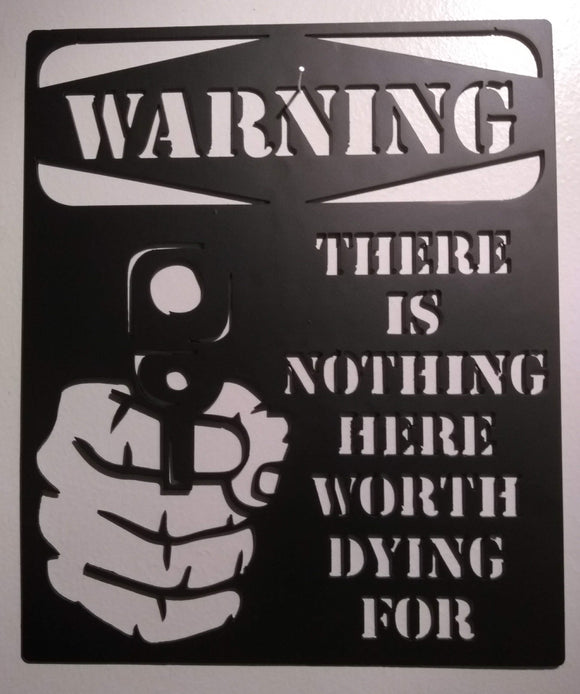 Warning There Is Nothing Here Worth Dying For sign