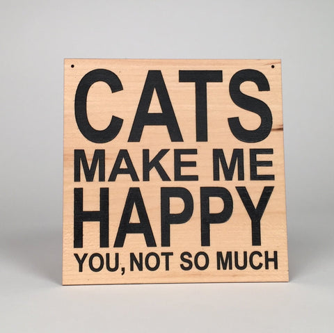Cats Make Me Happy Sign