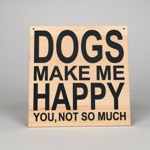 Dogs Make Me Happy Sign