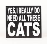 Cat - Signs - Yes, I Really Do Need All These Cats