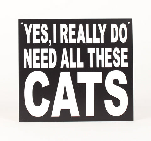 CAT Sign - Yes, I really do need all these cats