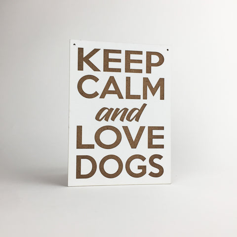 Dog - Signs - Keep Calm and Love Dogs