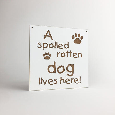 Dog - Signs - Spoiled Rotten Dog Lives Here