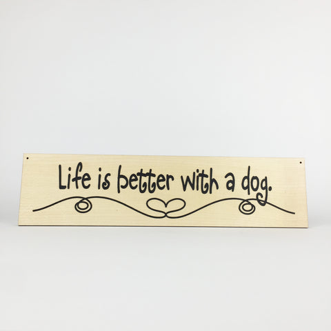 Dog - Signs - Life is Better with a Dog