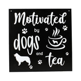 Dog - Signs - Motivated by Tea