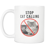 Stop Cat Calling Mug - Cat Coffee Cup
