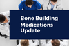 Bone Building Medications Update<br/> Dr. Lani Simpson <br/>Video