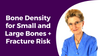 Bone Density for Small and Large Bones + Fracture Risk