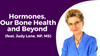 Hormones, Our Bone Health and Beyond <br/>Dr. Lani Simpson <br/>Video