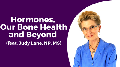 Hormones, Our Bone Health and Beyond (feat. Judy Lane, NP, MS)