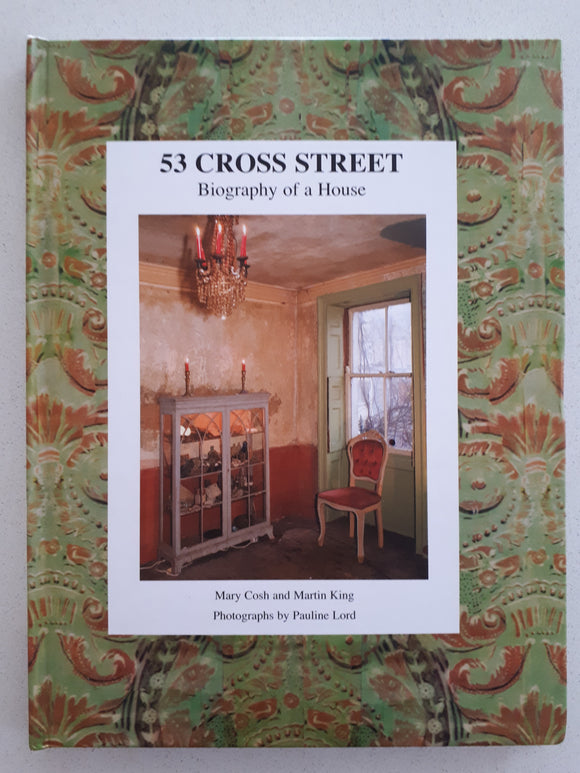 53 Cross Street - Biography of a House by Mary Cosh and Martin King