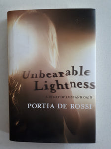 Unbearable Lightness -  A Story of Loss and Gain by Portia De Rossi