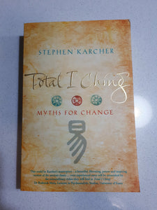Total I Ching - Myths For Change by Stephen Karcher