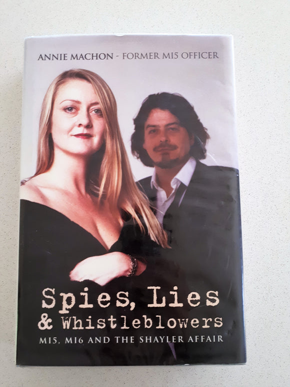 Spies, Lies & Whistleblowers - M15, M16 and the Shayler Affair by Annie Machon