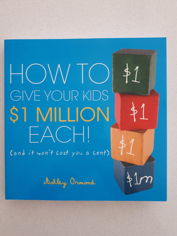 How To Give Your Kids $1 Million Each! by Ashley Ormond