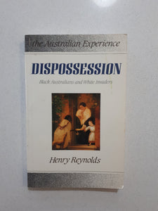 Dispossession - Black Australians and White Invaders by Henry Reynolds