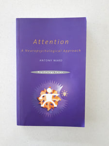 Attention: A Cognitive Neuropsychological Approach by Tony Ward