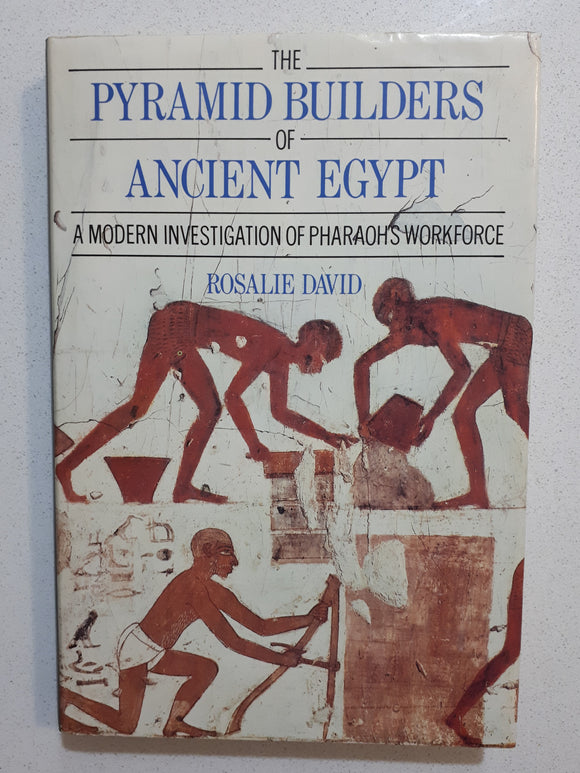 The Pyramid Builders of Ancient Egypt by Rosalie David