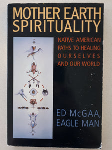 Mother Earth Spirituality by Ed McGaa, Eagle Man