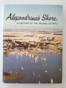 Alexandrina's Shore: A History of the Milang District by Jim Faull