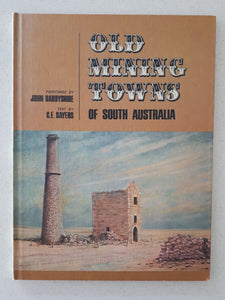 Old Mining Towns of South Australia by John Darbyshire & C. E. Sayers