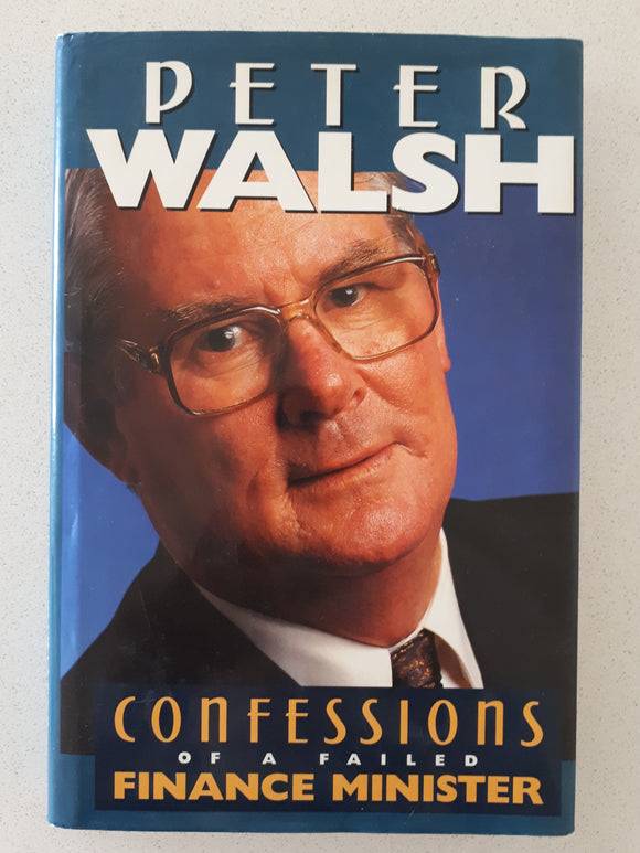 Confessions of a Failed Finance Minister by Peter Walsh