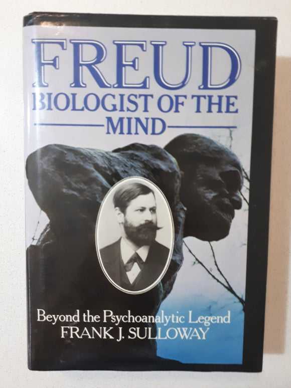 Freud Biologist of the Mind by Frank J. Sulloway