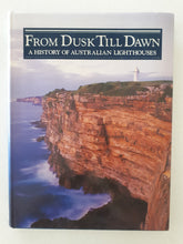Load image into Gallery viewer, From Dusk Till Dawn - A History of Australian Lighthouses