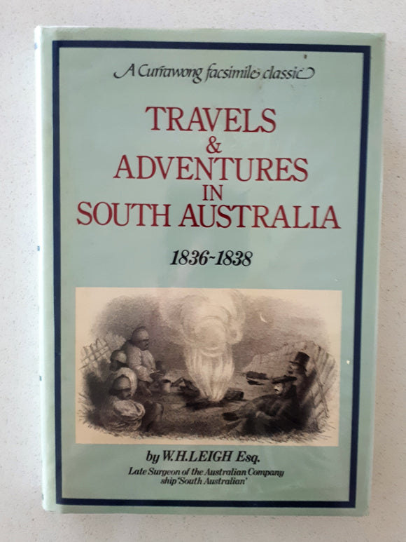 Travels & Adventures In South Australia 1836-1838 by W. H. Leigh